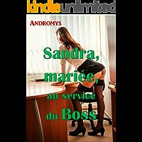 Sandra, mariée, au service du Boss: Histoire érotique, Amour, Adultère, Bisexuelle, Plan à Trois (French Edition)