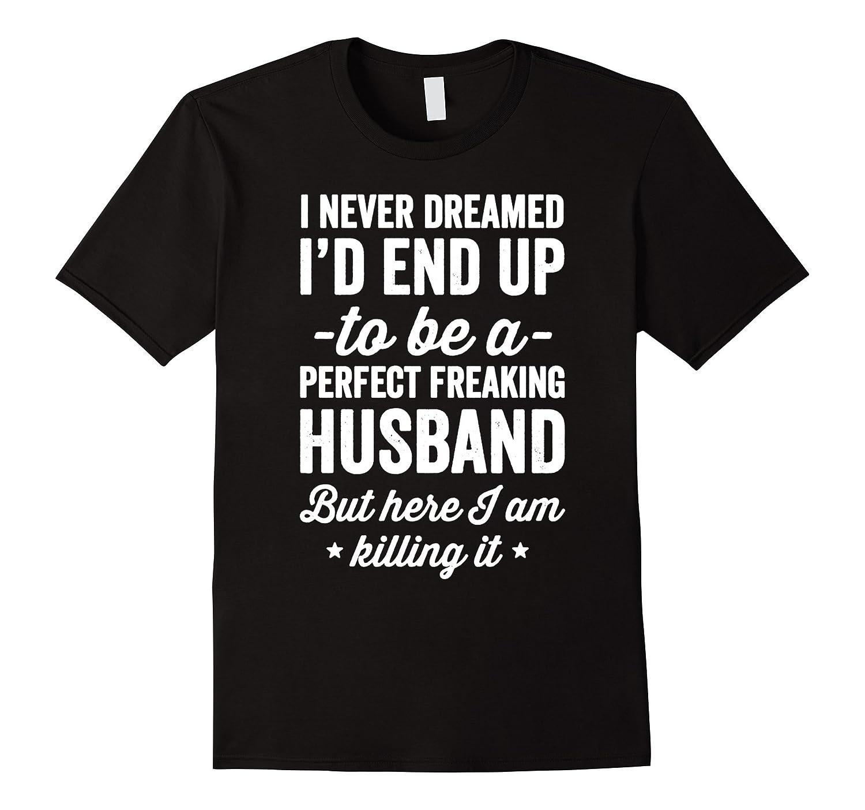 Dreamed Perfect Freaking Husband Asphalt-Colonhue