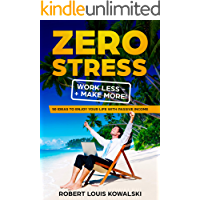 Zero Stress Work Less Make More: 50 ideas to enjoy your life with passive income (English Edition)