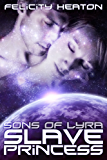 Slave Princess (Sons of Lyra Science Fiction Romance Series Book 1)