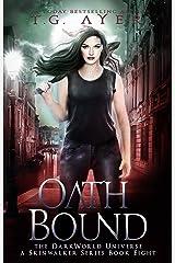 Oath Bound: A SkinWalker Novel #8: A DarkWorld Universe Series (DarkWorld-SkinWalker) Kindle Edition