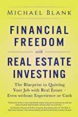 Financial Freedom with Real Estate Investing: The Blueprint To Quitting Your Job With Real Estate - Even Without Experience Or Cash Kindle Edition
