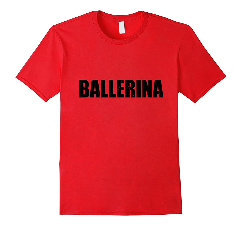 Ballerina T Shirt Halloween Costume Funny Cute Distressed-Art