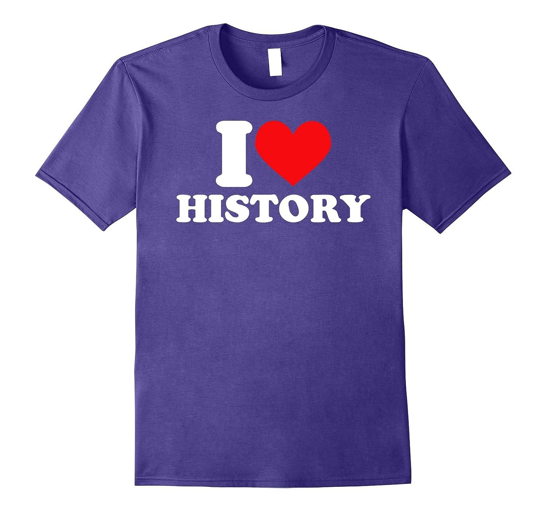 I love history t shirt funny I heart history shirt-FL