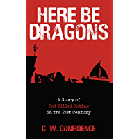 Here Be Dragons: A Story of Red Pilled Dating in the 21st Century (English Edition)