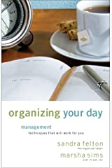 Organizing Your Day: Time Management Techniques That Will Work for You Paperback