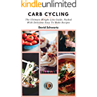 Carb Cycling: The Ultimate Weight Loss Guide, Packed with Delicious Easy to Make Recipes: Quick Workouts, Burn Fat, Fat Loss, Build Muscle, Weight Loss, Carb Cycling Step by Step Plan