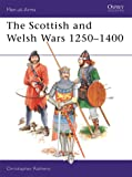 The Scottish and Welsh Wars 1250-1400 (Men-at-Arms)