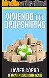 VIVIENDO DEL DROPSHIPING: JAVIER CORRO EL EMPRENDEDOR INTELIGENTE (Spanish Edition)