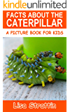 Facts About the Caterpillar (A Picture Book for Kids, Vol 242)