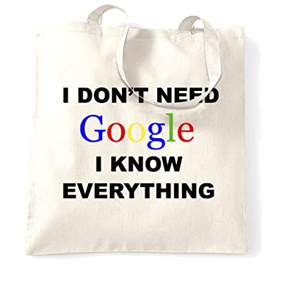 I Don't Need Google I Know Everything Genius Smart Funny Slogan Tote Bag