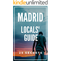 Madrid 25 Secrets - The Locals Travel Guide to Madrid 2019 : Skip the tourist traps and explore like a local