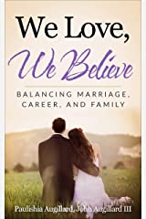 We Love, We Believe: Balancing Marriage, Career, and Family Kindle Edition