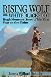 Rising Wolf, the White Blackfoot: Hugh Monroe's Story of His First Year on the Plains (English Edition)