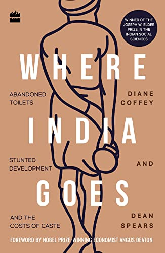 Where India Goes: Abandoned Toilets; Stunted Development and the Costs of Caste