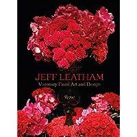 Jeff Leatham: Revolutionary Floral Art and Design