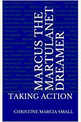 MARCUS THE MARTULANET DREAMER: TAKING ACTION Kindle Edition