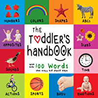 The Toddler's Handbook: Numbers, Colors, Shapes, Sizes, ABC Animals, Opposites, and Sounds, with over 100 Words that…