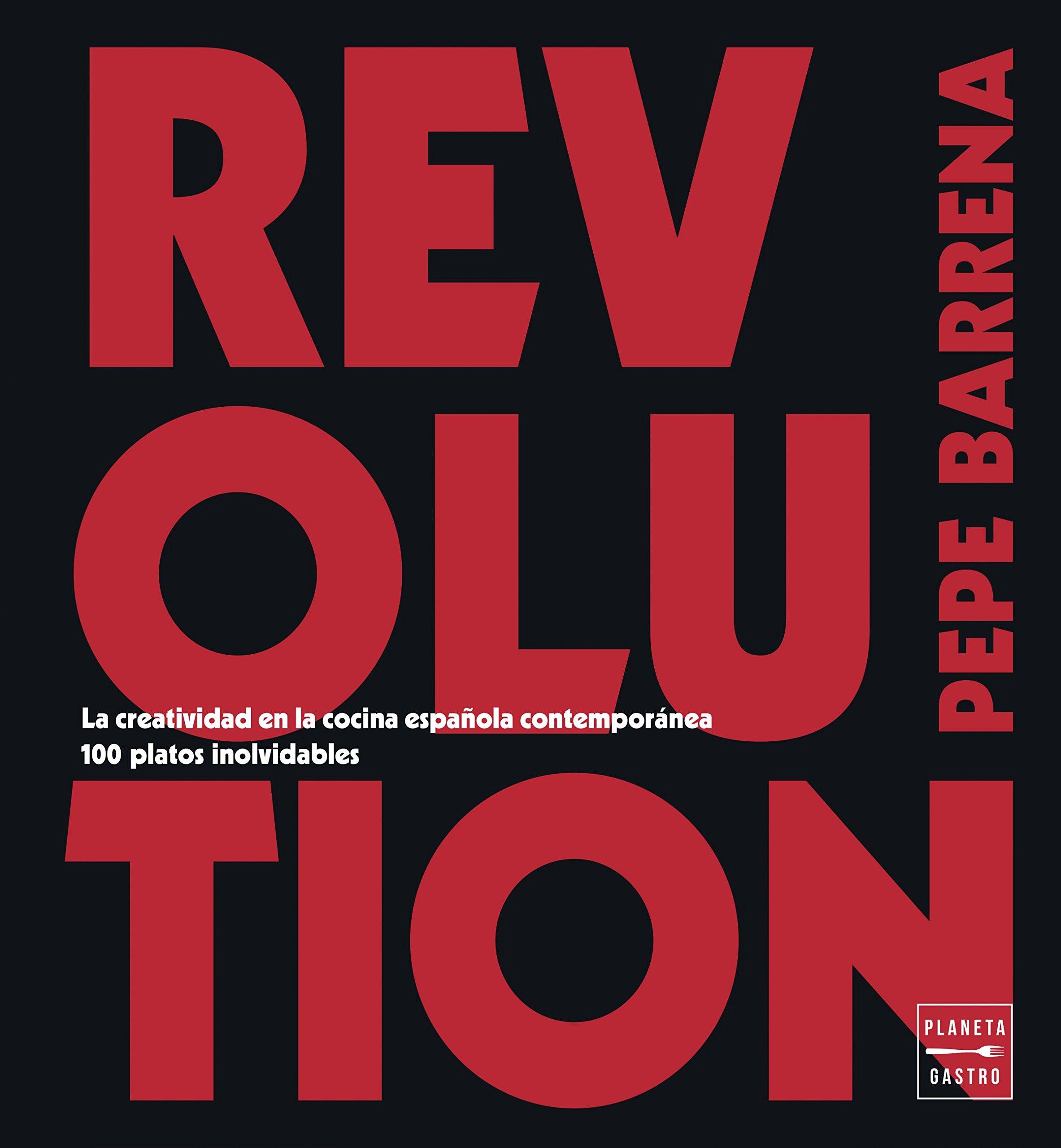 Revolution: La creatividad en la cocina española contemporánea. 100 ...