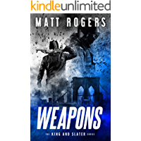Weapons: A King & Slater Thriller (The King & Slater Series Book 1)