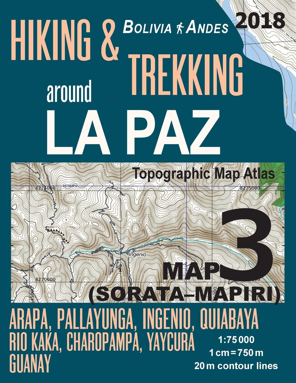 Hiking & Trekking around La Paz Bolivia Map 3 (Sorata-Mapiri) Arapa, Pallayunga, Ingenio, Quiabaya, Rio Kaka, Charopampa, Yaycura, Guanay Topographic ... Guide Hiking Trail Maps Bolivia La Paz)