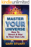 Master Your Universe: How to Direct and Star in Your Own Life