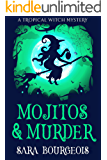 Mojitos & Murder: A Tropical Witch Mystery (Wicked Witches of Clownfish Cay Book 1)