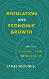 Regulation and Economic Growth: Applying Economic Theory to Public Policy