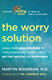 The Worry Solution: Using Your Healing Mind to Turn Stress and Anxiety into Better Health andHappiness