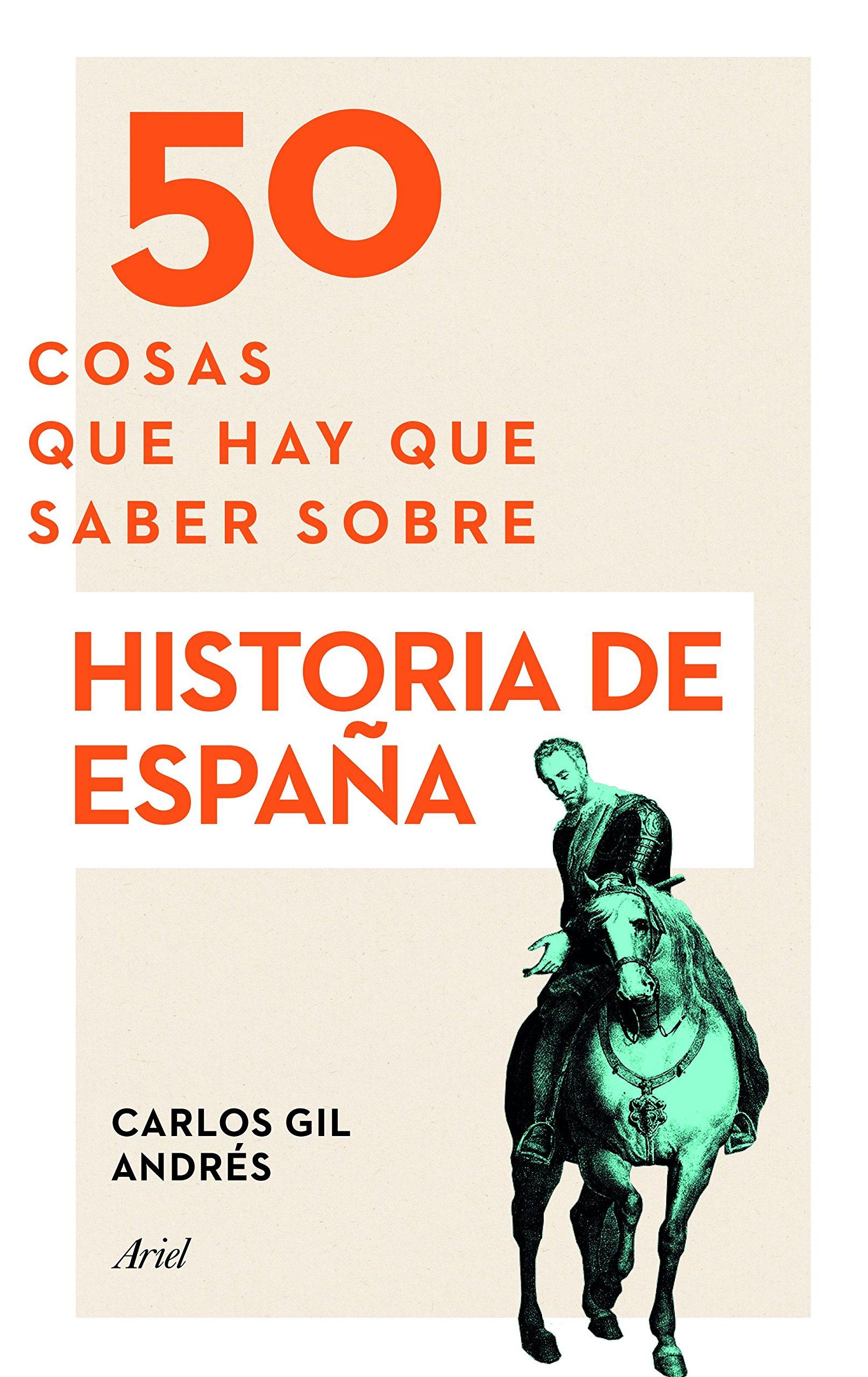50 cosas que hay que saber sobre Historia de España: Amazon.es: Gil Andrés, Carlos: Libros