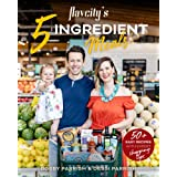 Flavcity's 5 Ingredient Meals: 50 Easy & Tasty Recipes Using the Best Ingredients from the Grocery Store (Heart Healthy Budge