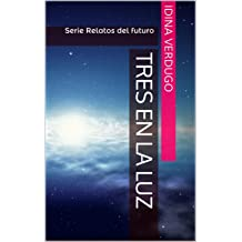 Tres en la luz: Serie Relatos del Futuro (Spanish Edition) Jul 1, 2014