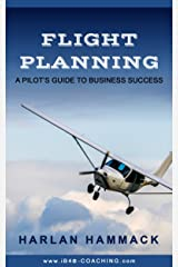 Flight Planning: A Pilot's Guide to Business Success Kindle Edition