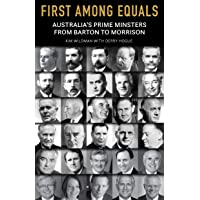 First Among Equals: Australia's Prime Ministers from Barton to Morrison