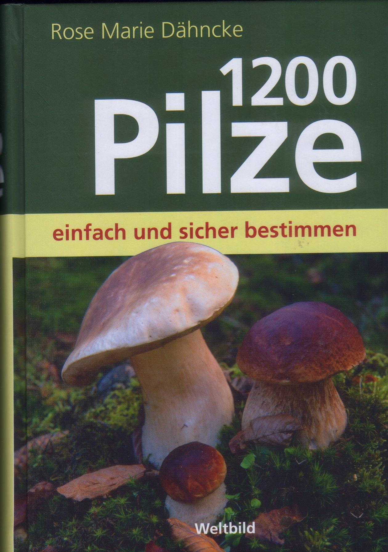 1200 Pilze einfach und sicher bestimmen