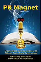 PR MAGNET: Create Best-Selling Books and  Attract Free Radio Interviews Kindle Edition