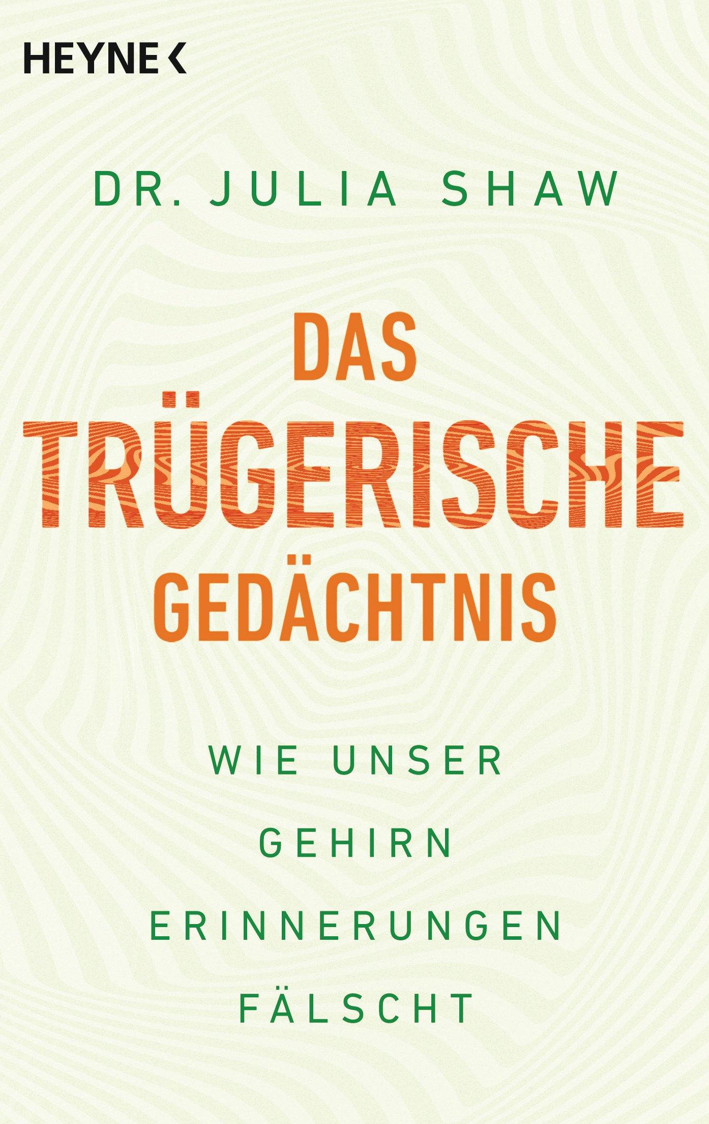 Das trügerische Gedächtnis: Wie unser Gehirn Erinnerungen fälscht Taschenbuch – 9. Januar 2018 Julia Shaw Christa Broermann Heyne Verlag 3453604482