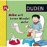Duden 24+: Mika will keine Windeln mehr: ab 24 Monaten (DUDEN Pappbilderbücher 24+ Monate)