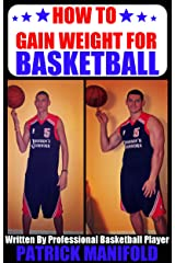 How To Gain Weight For Basketball (Workouts, Diet & Mindset to Gain Strength & Size For Basketball) Kindle Edition