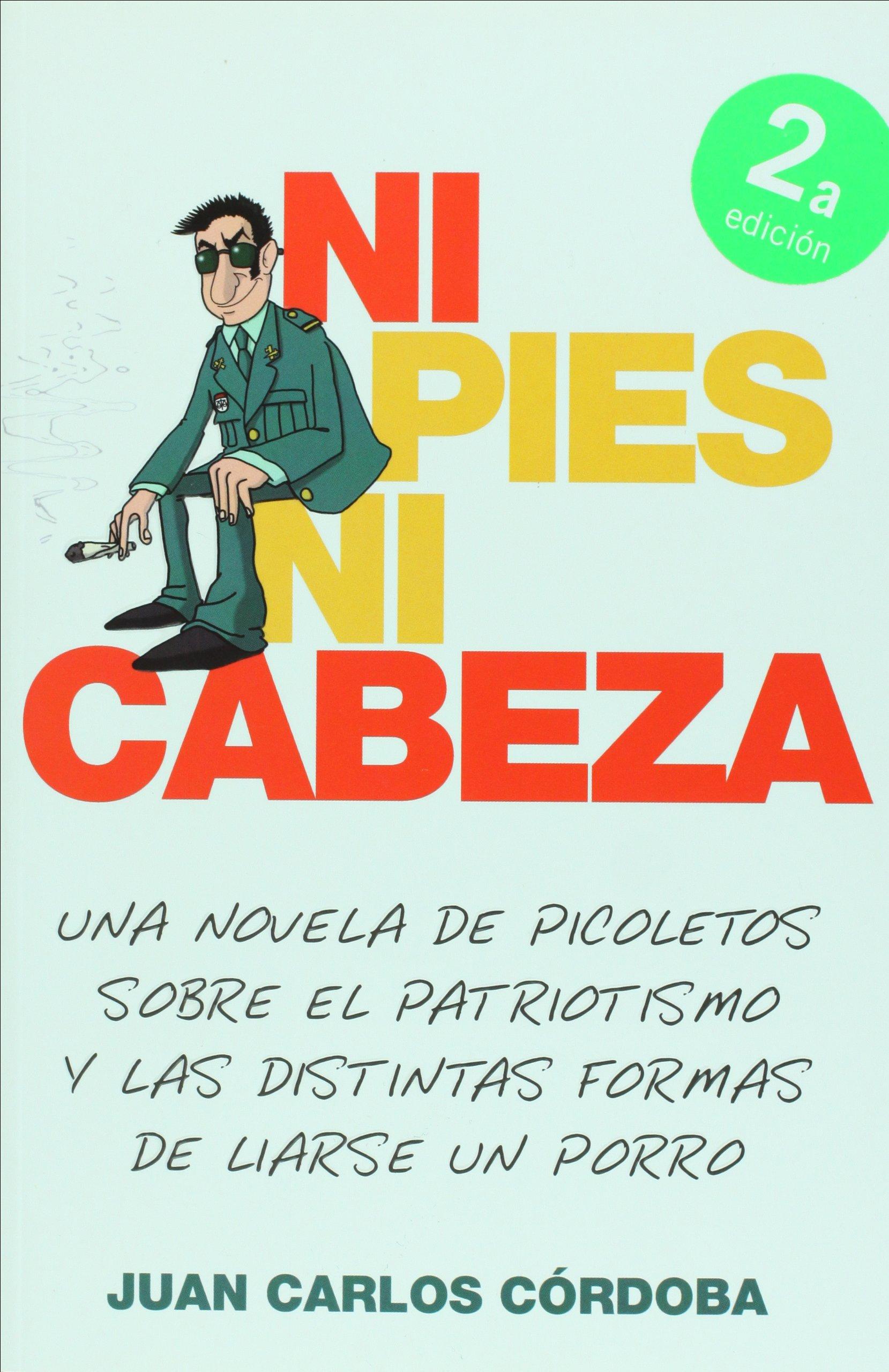 Ni pies ni cabeza. Una novela de picoletos sobre el patriotismo y las distintas formas de liarse un porro (Spanish Edition): Juan Carlos Cordoba: ...