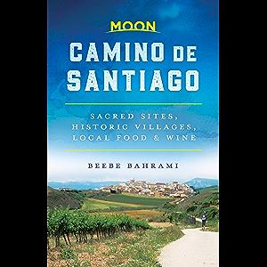 Moon Camino de Santiago: Sacred Sites, Historic Villages, Local Food & Wine (Travel Guide)