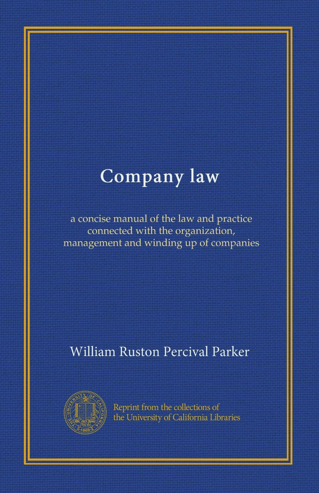 Company law: a concise manual of the law and practice connected with the organization, management and winding up of companies pdf epub