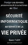 Sécurité informatique au service de la vie privée: Protéger ses données personnelles de la surveillance de l'état (Hacking the planet t. 4)