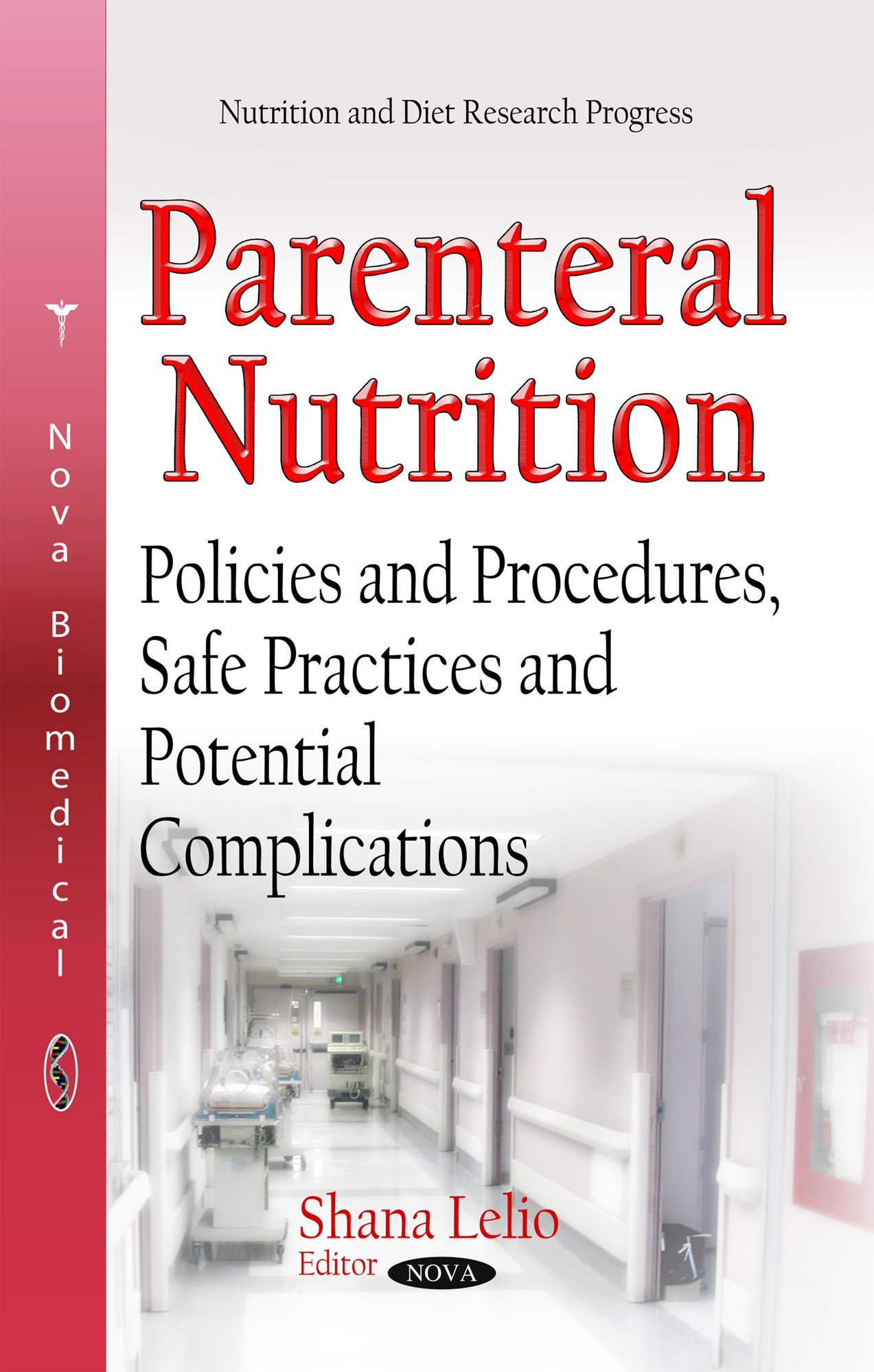 Parenteral Nutrition: Policies and Procedures, Safe Practices and Potential Complications (Nutrition and Diet Research Progress)