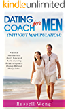 Dating Coach for Men (Without Manipulation): Practical Handbook to Meet, Date and Build a Lasting Relationship with Women Without Manipulation