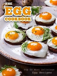 The Egg Cookbook: Top 50 Most Delicious Egg Recipes (Recipe Top 50\'s Book 82)
