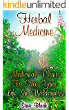 Herbal Medicine: Medicinal Plants To Save Your Life In Wilderness!: (Medicinal Herbs, Wilderness Survival)