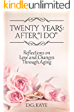 "Twenty Years: After ""I Do"": Reflections on Love and Changes Through Aging"