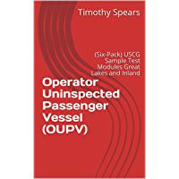 Operator Uninspected Passenger Vessel (OUPV): (Six-Pack) USCG Sample Test Modules Great Lakes and Inland