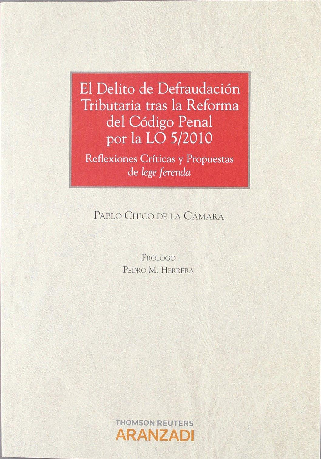 El Delito de defraudación tributaria tras la reforma del Código Penal por la LO 5/2010 - Reflexiones críticas y propuestas de lege ferenda Monografía: ...